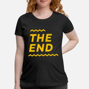 End The End - Maternity T-Shirt