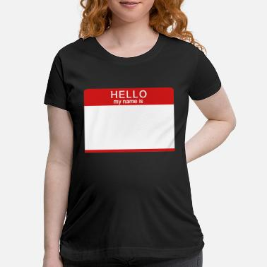 My Name Is Hello My Name Is - Maternity T-Shirt