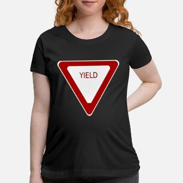 Yield Yield Sign - Maternity T-Shirt