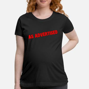 Advertising As Advertised - Maternity T-Shirt