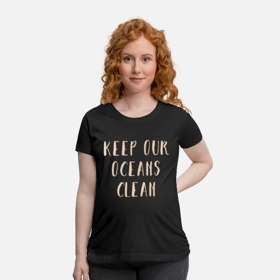 Green T-Shirts - Keep Our Oceans Clean Eco Friendly Planet Earth - Maternity T-Shirt black