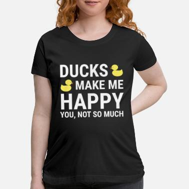 Duck Ducks Make Me Happy Funny Duck Lovers T-shirt - Maternity T-Shirt