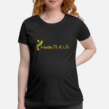 Healthy Fit 4 Me - Maternity T-Shirt