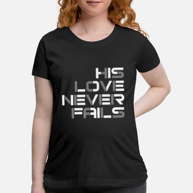 His Love Never Fails - Maternity T-Shirt