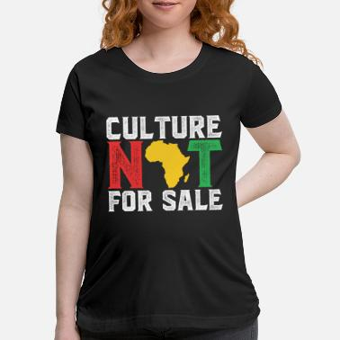 Culture Culture Not For Sale! Black History Month Shirts - Maternity T-Shirt