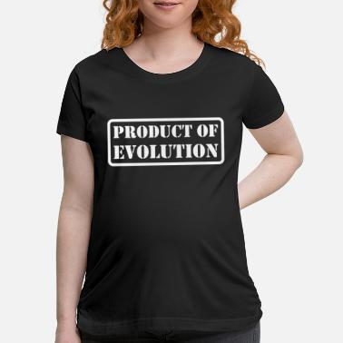 Production Year Product Of Evolution - Maternity T-Shirt