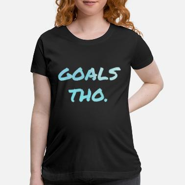 Motivational Goals Tho. Motivation Goals Positivity - Maternity T-Shirt