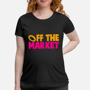 Engagement OFF THE MARKET wedding present for the BRIDE or - Maternity T-Shirt