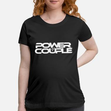 #PowerCouple - Male-Female - Maternity T-Shirt