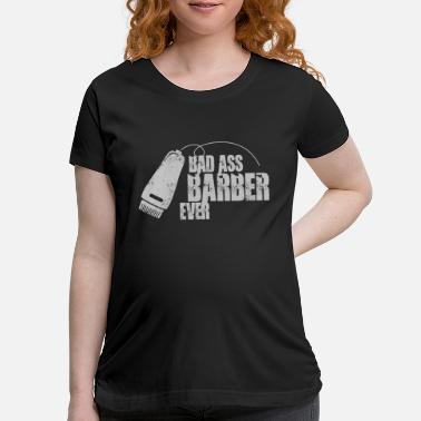 Baddest Bad ass Barber Ever - Maternity T-Shirt
