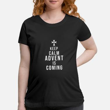 Advent Keep calm Advent is coming - Maternity T-Shirt