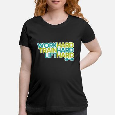Weightlifting Work Hard Fitness Quote - Maternity T-Shirt