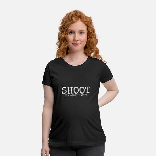 Humor T-Shirts - SHOOT - Maternity T-Shirt black