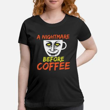 Trick Or Treat Nightmare Before Coffee Spooky Halloween Gift - Maternity T-Shirt