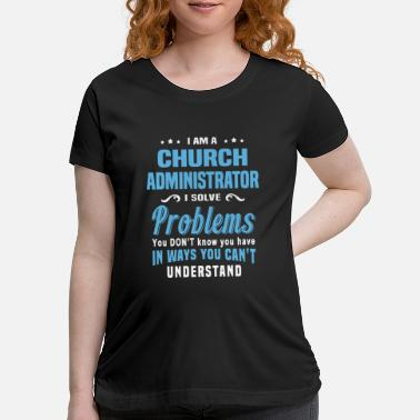 Church Church Administrator - Maternity T-Shirt