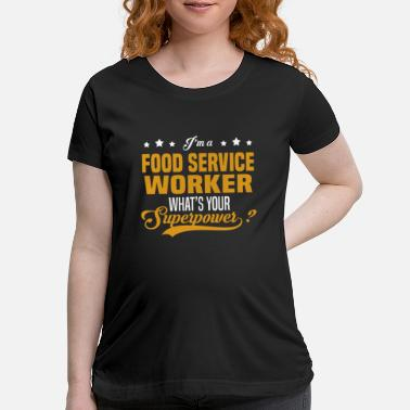 Food Food Service Worker - Maternity T-Shirt