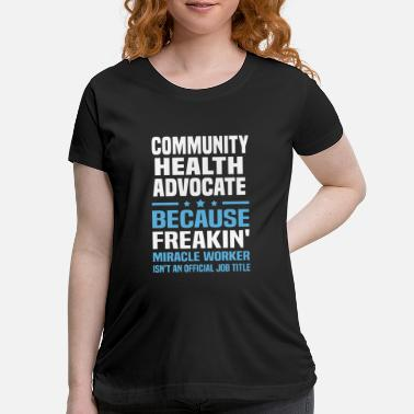 Health Community Health Advocate - Maternity T-Shirt