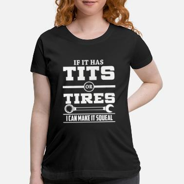 Mechanic If it has t-i-t-s or tires mechanic funny - Maternity T-Shirt