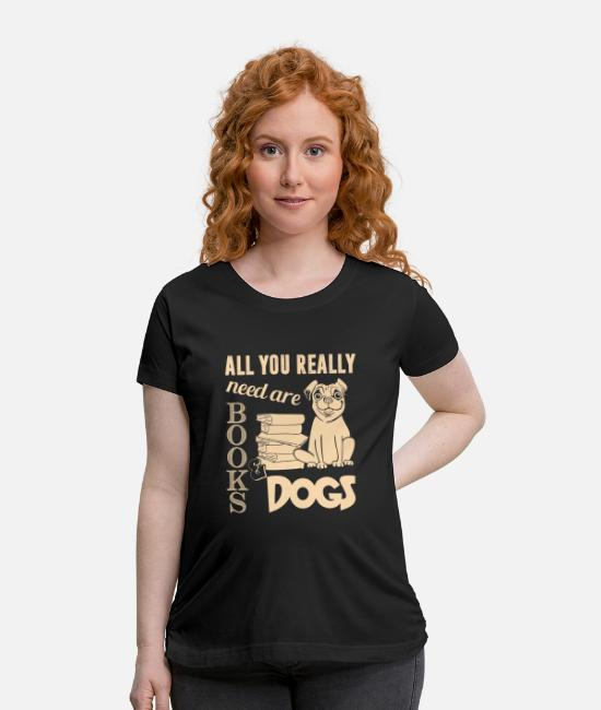 T-Shirts - All You Really Need Are Books And Dogs T Shirt - Maternity T-Shirt black