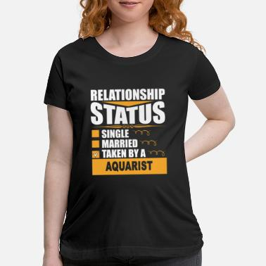 Relationship Relationship Status taken by a AQUARIST - Maternity T-Shirt