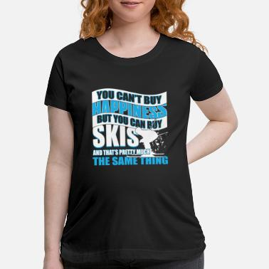 Skis You Can't Buy Happiness But You Can Skis T Shirt - Maternity T-Shirt