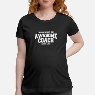 Coachcoaching What An Awesome Coach Looks Like - SHIRT - Maternity T-Shirt