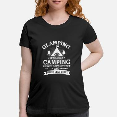 Glamping Glamping it's like a Camping - Maternity T-Shirt