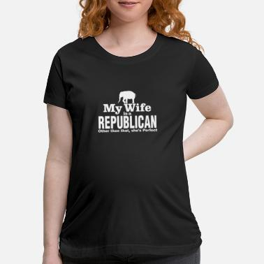 Democrat Funny Republican Right Wing Wife Political Couples Joke - Maternity T-Shirt