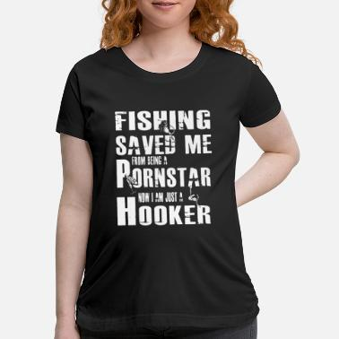 Save fishing saved me from being a pornstar now i am ju - Maternity T-Shirt