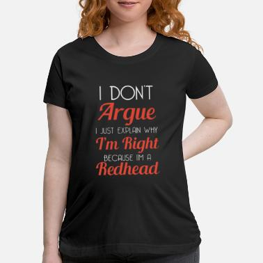 i don t argue i just explain why i m right because - Maternity T-Shirt
