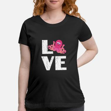 For Octopus Lovers I love Octopus - Maternity T-Shirt