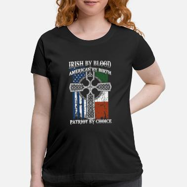 Birth irish by blood american by birth patriot by choice - Maternity T-Shirt