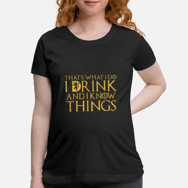Beer THAT S WHAT I DO BEER SM - Maternity T-Shirt