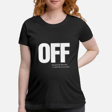 Innuendo Off Mens Funny Offensive Slogan Offensive T Shirts - Maternity T-Shirt