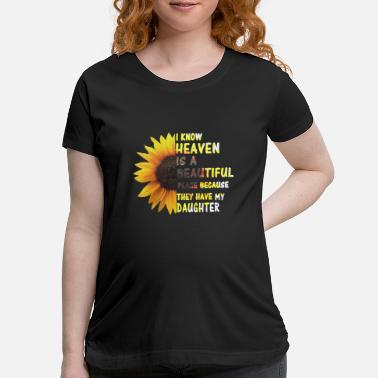 Heaven Heaven Is A Beautiful Place They Have My Daughter - Maternity T-Shirt