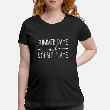 baseball softball summer days and double plays bas - Maternity T-Shirt