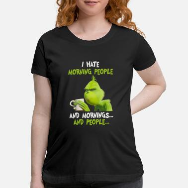Morning I hate morning people and morning and people - Maternity T-Shirt