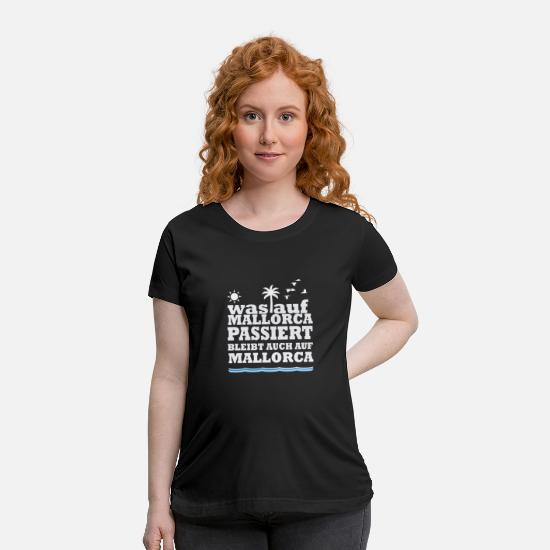 Gift Idea T-Shirts - What remains is happening on Mallorca on Mallorca - Maternity T-Shirt black
