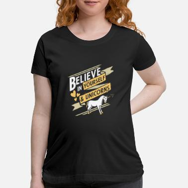 Believe in yourself and unicorns - Maternity T-Shirt