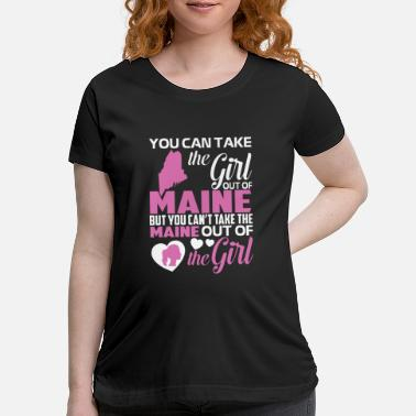 you can take the girl out of maine but you cant ta - Maternity T-Shirt