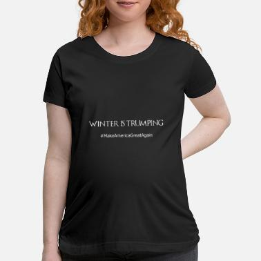 winter is trumping americ - Maternity T-Shirt