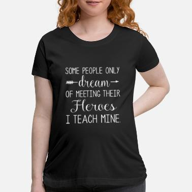 Meeting some people only dream of meeting their heroes i t - Maternity T-Shirt