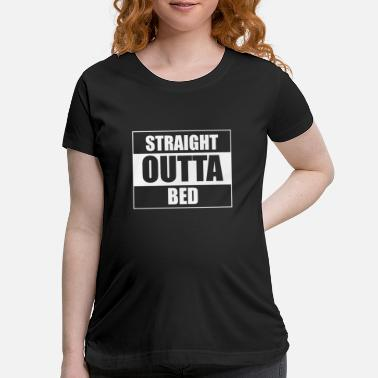 Sleeping Straight Outta Bed - Sleep - Maternity T-Shirt