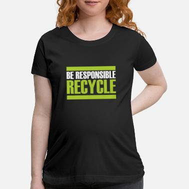 Sustainability Recycling gift sustainability sustainable - Maternity T-Shirt