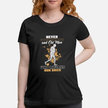 Running never underestimate an old man who always run dail - Maternity T-Shirt