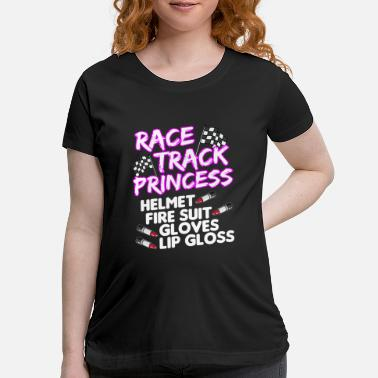 Race Track RACE TRACK PRINCESS Racing Race Car Driver Gift - Maternity T-Shirt