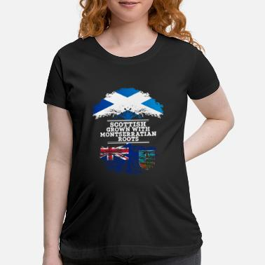 Proud Scottish Scottish Grown With Montserratian Roots - Maternity T-Shirt