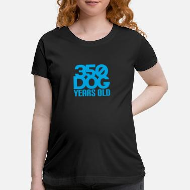 350 350 Dog Years Old Funny - Maternity T-Shirt