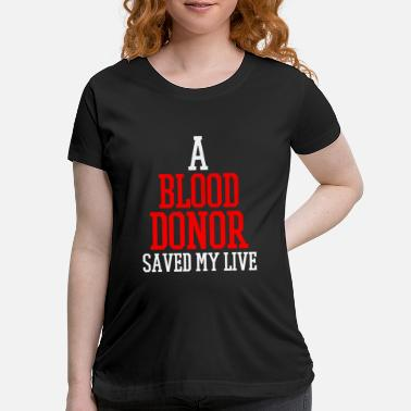 Blood Donor Blood Donor - Maternity T-Shirt