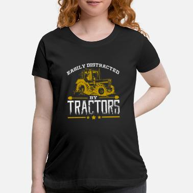 Distracted Tractors Easily Distracted By Tractors Tractor Farmer - Maternity T-Shirt